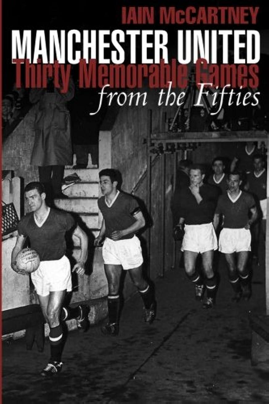 成り立つ立場道徳のManchester United Thirty Memorable Games from the Fifties