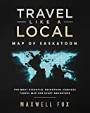 Travel Like a Local - Map of Saskatoon: The Most Essential Saskatoon (Canada) Travel Map for Every Adventure