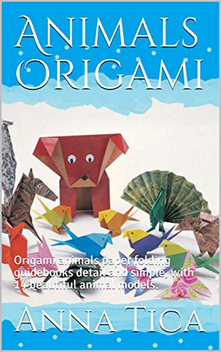 Animals Origami (Part I): Origami animals paper folding guidebooks detail and simple, with 14 beautiful animal models. (Series Origami Book 1) (English Edition)