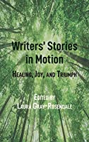 Writers Stories in Motion: Healing, Joy, and Triumph