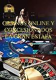 CASINOS ONLINE Y CONSESIONADOS LA GRAN ESTAFA: La trampa de los casinos online y concesionados (1)