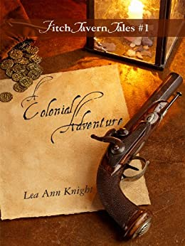 A Colonial Adventure (Fitch Tavern Tales Book 1) by [Lea Ann Knight]