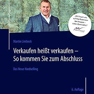 Das Neue Hardselling (6. Auflage)     Verkaufen heißt verkaufen - So kommen Sie zum Abschluss              Autor:                                                                                                                                 Martin Limbeck                               Sprecher:                                                                                                                                 Martin Limbeck                      Spieldauer: 8 Std. und 54 Min.     65 Bewertungen     Gesamt 4,3