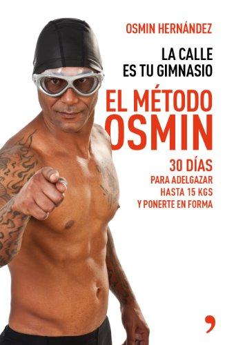 El método Osmin: 30 días para adelgazar hasta 15 kg y ponerte en forma (Fuera de Colección)