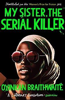 My Sister, the Serial Killer: The Sunday Times Bestseller by [Oyinkan Braithwaite]