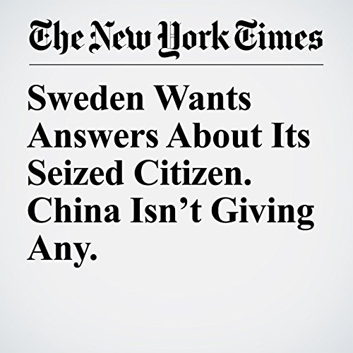 Sweden Wants Answers About Its Seized Citizen. China Isn't Giving Any. copertina