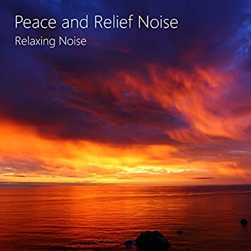 Calmness, Peace, and Relief Noise. Tranquillity, Ease, Healing Noise.