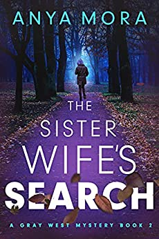 The Sister Wife's Search (A Gray West Mystery Book 2) by [Anya Mora]