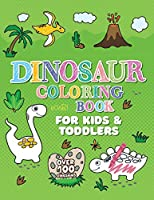 Dinosaur Coloring Book: Giant Dino Coloring Book for Kids Ages 2-4 & Toddlers. A Dinosaur Activity Book Adventure for Boys & Girls. Over 100 Cute, Unique Coloring Pages (Arts and Crafts for Kids 2-4)
