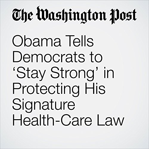 Obama Tells Democrats to 'Stay Strong' in Protecting His Signature Health-Care Law cover art