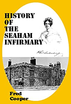 HISTORY OF THE SEAHAM INFIRMARY: A local health service for the 19th century by [Fred Cooper]