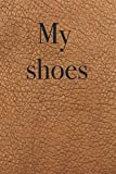 My shoes - notebook for women to list your own shoes, inventory book, write your shoe collection in this book, 120 pages, 6x9