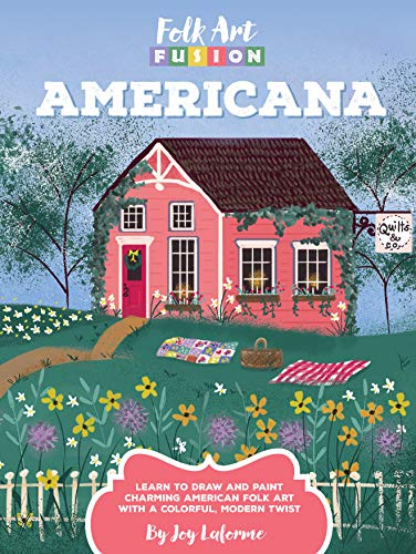 Compare Textbook Prices for Folk Art Fusion: Americana: Learn to draw and paint charming American folk art with a colorful, modern twist Illustrated Edition ISBN 9781633224636 by Laforme, Joy