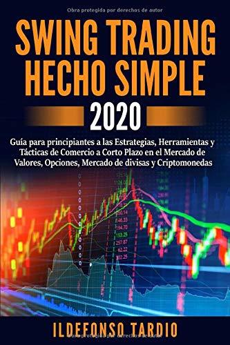 Swing Trading Hecho Simple: Guía para principiantes a las Estrategias, Herramientas y Tácticas de