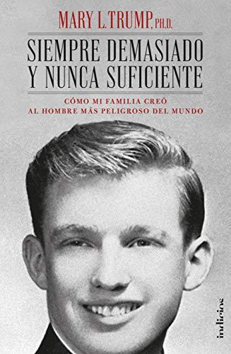 Siempre Demasiado y nunca Suficiente: Cómo mi familia creó al hombre más peligroso del mundo (Indicios no ficción)