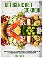 Ketogenic Diet Cookbook: Healthy, low budget keto friendly recipes for everyday. Lose weight in the correct way with these delicious ketogenic recipes.