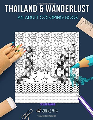 THAILAND & WANDERLUST: AN ADULT COLORING BOOK: An Awesome Coloring Book For Adults