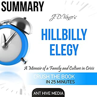 Summary of Hillbilly Elegy by J.D. Vance: A Memoir of a Family and Culture In Crisis                   By:                                                                                                                                 Ant Hive Media                               Narrated by:                                                                                                                                 Michael Piotrasch                      Length: 23 mins     18 ratings     Overall 3.7
