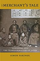 The Merchant's Tale: Yokohama and the Transformation of Japan (Asia Perspectives: History, Society, and Culture)