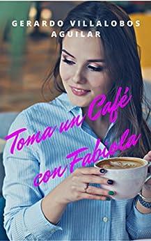 Toma un Café con Fabiola (Spanish Edition) by [Gerardo Villalobos Aguilar]