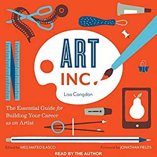 Art, Inc.     The Essential Guide for Building Your Career as an Artist              By:                                                                                                                                 Lisa Congdon,                                                                                        Meg Mateo Ilasco - editor,                                                                                        Jonathan Field - foreword                               Narrated by:                                                                                                                                 Lisa Congdon                      Length: 3 hrs and 51 mins     Not rated yet     Overall 0.0