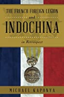 The French Foreign Legion and Indochina in Retrospect