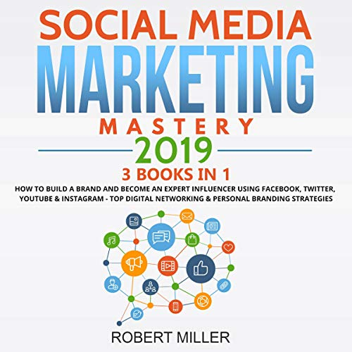 Social Media Marketing Mastery 2019: 3 Books in 1     How to Build a Brand and Become an Expert Influencer Using Facebook, Twitter, Youtube & Instagram - Top Digital Networking & Personal Branding Strategies              By:                                                                                                                                 Robert Miller                               Narrated by:                                                                                                                                 George Johnson,                                                                                        Curtis Wright                      Length: 10 hrs and 20 mins     Not rated yet     Overall 0.0