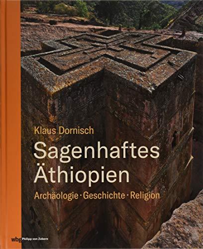 Sagenhaftes Äthiopien: Archäologie, Geschichte, Religion