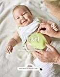 Das große kleine Buch: Wickel: Sanfte Anwendungen für Babys und Kleinkinder
