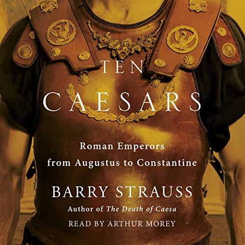 Ten Caesars: Roman Emperors from Augustus to Constantine