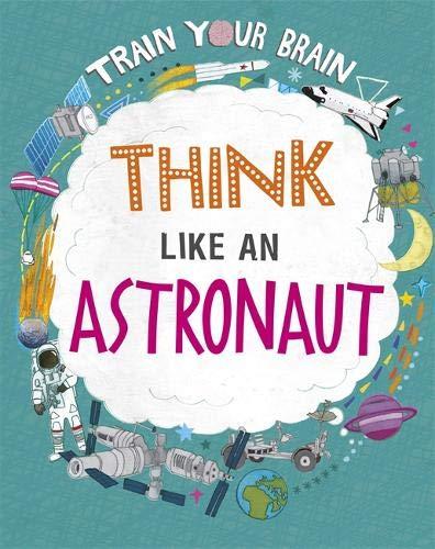 Train Your Brain: Think Like an Astronaut