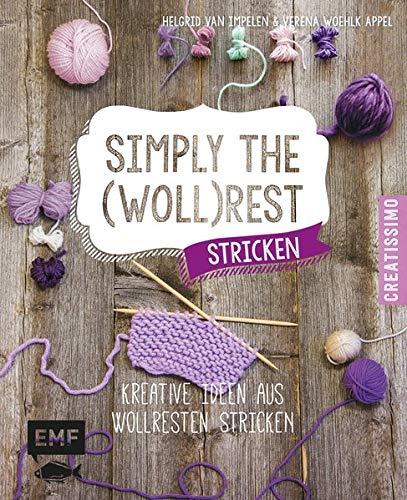 Simply the Wollrest stricken: Kreative Ideen aus Wollresten stricken