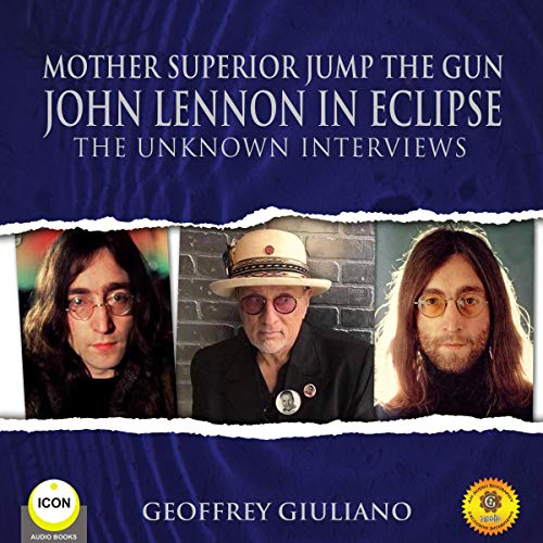 Mother Superior Jump the Gun John Lennon in Eclipse - The Unknown Interviews cover art