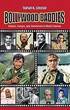 Bollywood Baddies: Villains, Vamps and Henchmen in Hindi Cinema