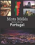 Mots Mêlés sur les villes du Portugal: Mots cachés avec gros caractères | 40 grilles, + de 400 villes à trouver avec solutions.