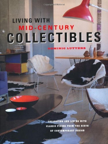 Living with Mid-century Collectibles - An inspiring guide for those who love collecting; from design classics by famous names such as Eames and Aalto, ... eBay finds and lucky fleamarket purchases by Dominic Lutyens (8-Nov-2013) Hardcover