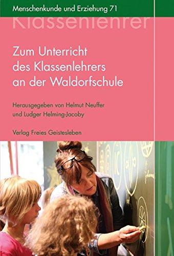 Zum Unterricht des Klassenlehrers an der Waldorfschule: Ein Kompendium (Menschenkunde und Erziehung)