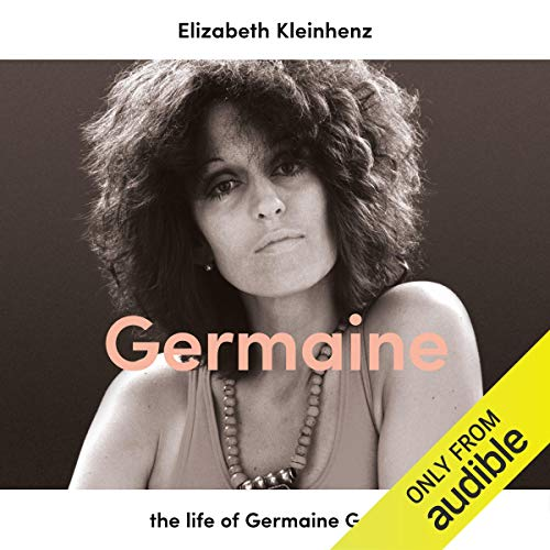 Germaine     The Life of Germaine Greer              By:                                                                                                                                 Elizabeth Kleinhenz                               Narrated by:                                                                                                                                 Taylor Owynns                      Length: 14 hrs and 28 mins     Not rated yet     Overall 0.0