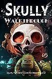 Skully Walkthrough: Skully Tips and Guide for New Players: Skully Full Game Longplay Walkthrough (English Edition)