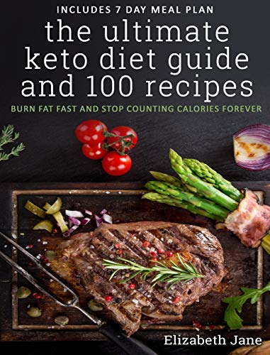 The Ultimate Keto Diet Guide & 100 Recipes: Burn Fat Fast & Stop Counting Calories Forever