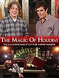 The Magic of Houdini: The Illusions and Stunts of Harry Houdini
