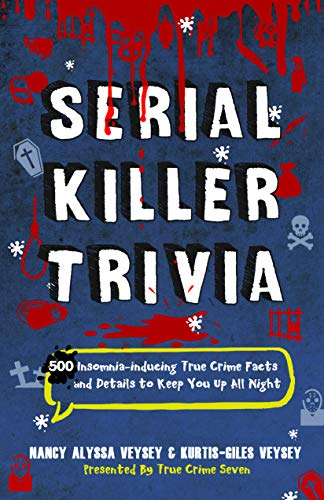 Serial Killer Trivia: 500 Insomnia-inducing True Crime Facts and Details to Keep You Up All Night (True Crime Fanatics Book 1)