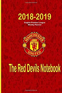 The Red Devil's Notebook : 2018-2019 English Premier League Weekly Planner: Optimize Your Organizing, Planning and Record-Keeping | Track Every Match ... for Your Predictions (EPL 18-19) (Volume 3)