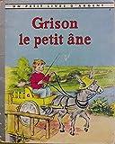Grison, le petit âne - Par A. Sondergaard et M.-M. Reed. Illustrations de D. et M. Henderson