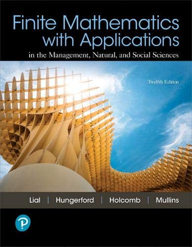 Compare Textbook Prices for Finite Mathematics with Applications In the Management, Natural, and Social Sciences 12 Edition ISBN 9780134767611 by Lial, Margaret,Hungerford, Tom,Holcomb, John,Mullins, Bernadette
