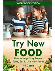 Try New Food: How to Help Picky Eaters Taste, Eat & Like New Foods