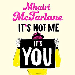 It's Not Me, It's You                   By:                                                                                                                                 Mhairi McFarlane                               Narrated by:                                                                                                                                 Julia Barrie                      Length: 14 hrs and 3 mins     29 ratings     Overall 4.6