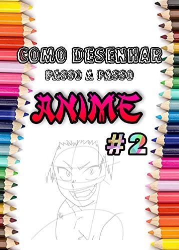 Como desenhar anime Aprenda a desenhar Anime hoje de forma rápida e fácil.: Parte 2 Desenho de manga passo a passo versão curta (Aprender a desenhar anime e mangá para iniciantes.)
