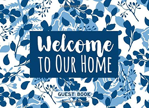 Welcome To Our Home: Guest Book: Guestbook for House Guests, Visitors & Guests of Vacation Homes, AirBnBs, B&B's, Rentals, Lake Homes & Holiday Lets | Blue & White Floral Pattern Cover Design