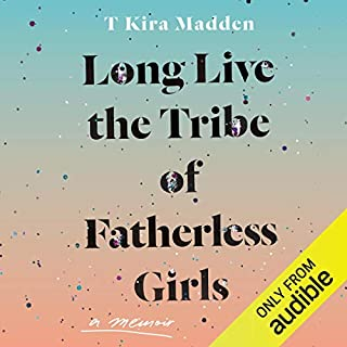 Long Live the Tribe of Fatherless Girls     A Memoir              By:                                                                                                                                 T Kira Madden                               Narrated by:                                                                                                                                 T Kira Madden                      Length: 8 hrs and 13 mins     41 ratings     Overall 4.3